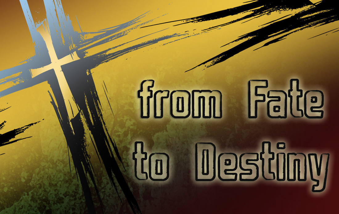 From Fate to Destiny: A sermon by Pastor David Spiegel